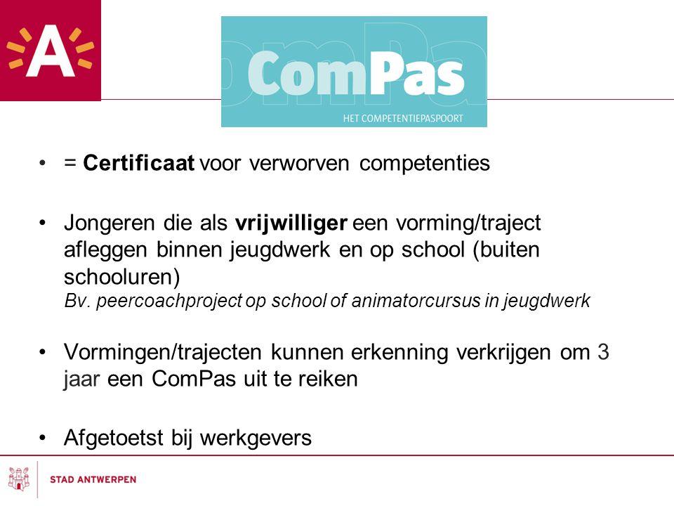 = Certificaat voor verworven competenties Jongeren die als vrijwilliger een vorming/traject afleggen binnen jeugdwerk en op school (buiten schooluren) Bv.