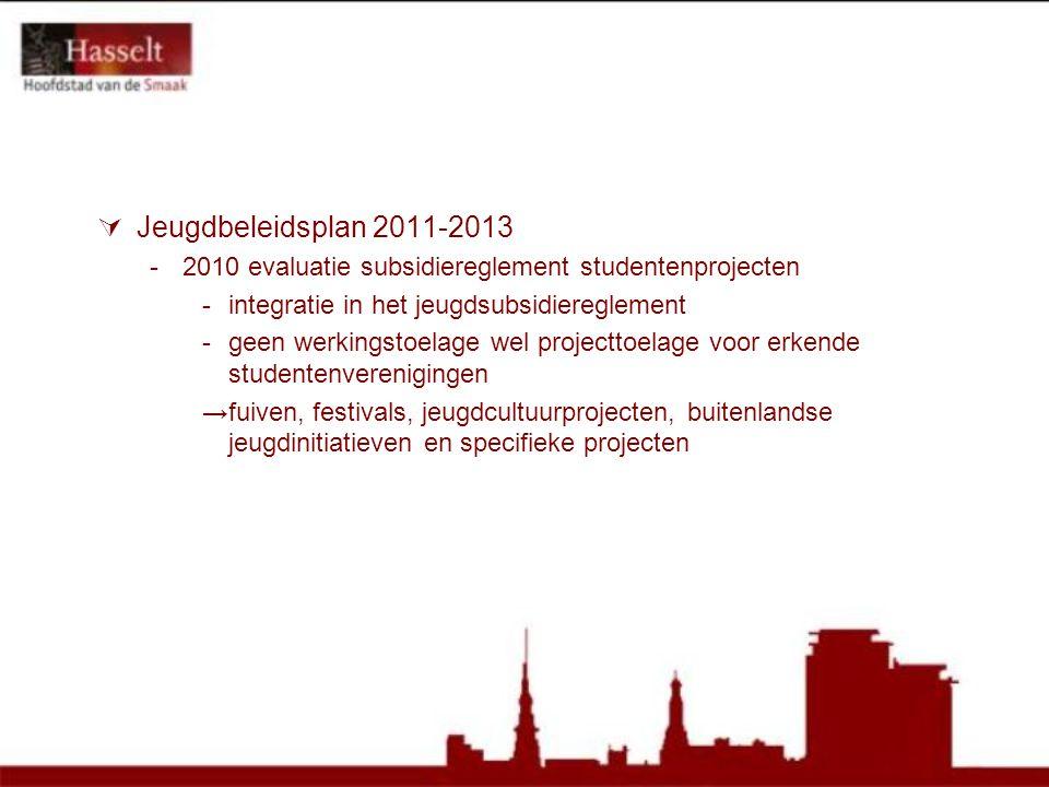  Jeugdbeleidsplan 2011-2013 -2010 evaluatie subsidiereglement studentenprojecten -integratie in het jeugdsubsidiereglement -geen werkingstoelage wel