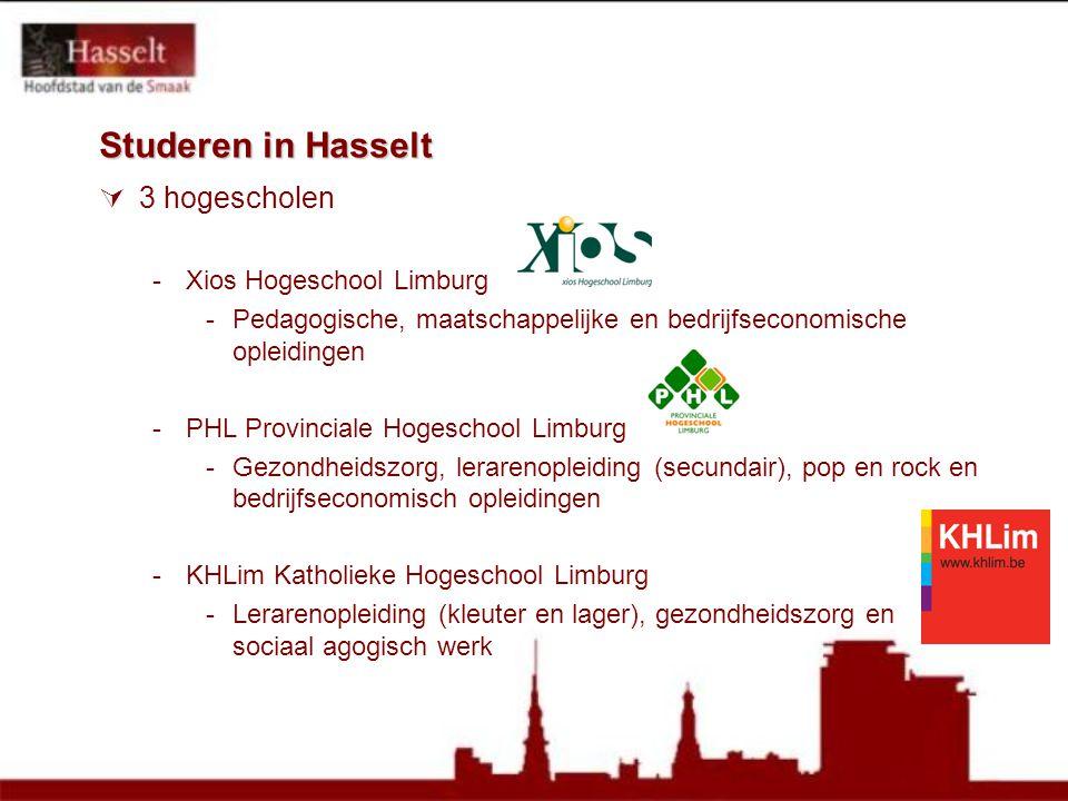 Studeren in Hasselt  3 hogescholen -Xios Hogeschool Limburg -Pedagogische, maatschappelijke en bedrijfseconomische opleidingen -PHL Provinciale Hoges