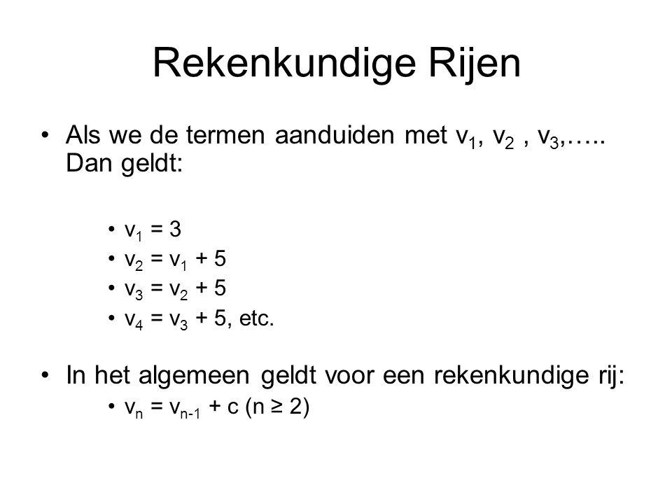 Rekenkundige Rijen Als we de termen aanduiden met v 1, v 2, v 3,…..