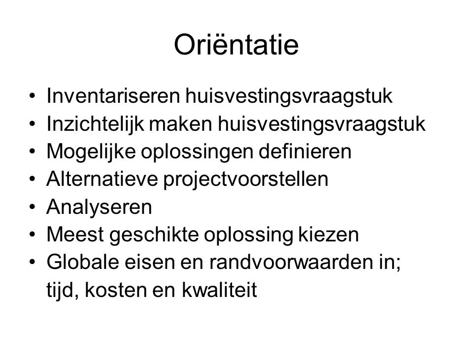 Haalbaarheidsstudie (oriëntatiefase) Globaal programma van eisen Locatieonderzoek Huisvestingstoets Alternatievenstudie Investeringsraming Exploitatieraming Verkennende planning Financiering