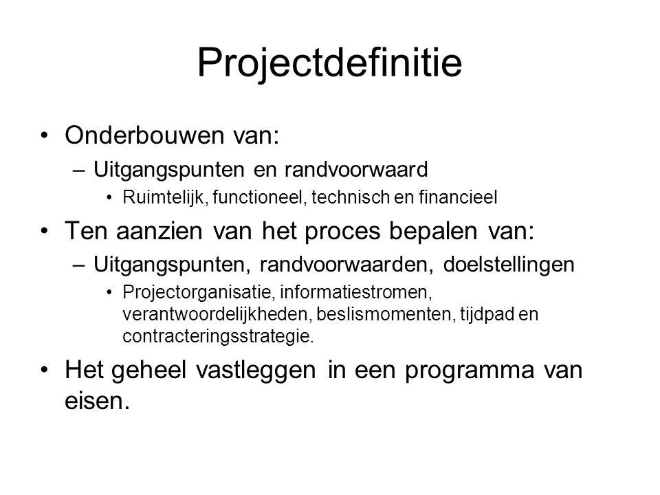Projectdefinitie Onderbouwen van: –Uitgangspunten en randvoorwaard Ruimtelijk, functioneel, technisch en financieel Ten aanzien van het proces bepalen