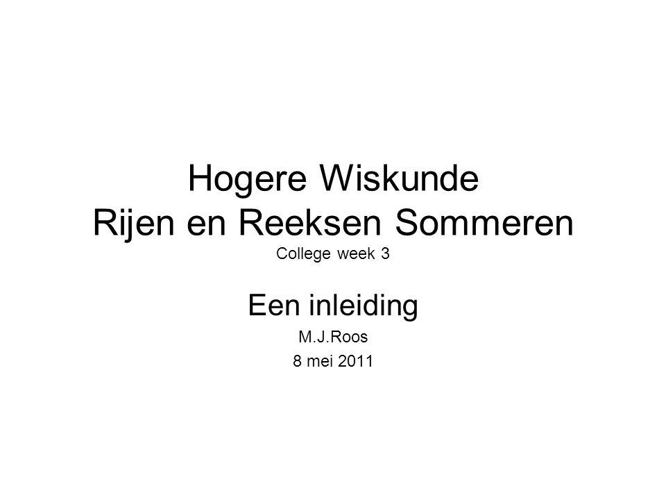 Hogere Wiskunde Rijen en Reeksen Sommeren College week 3 Een inleiding M.J.Roos 8 mei 2011