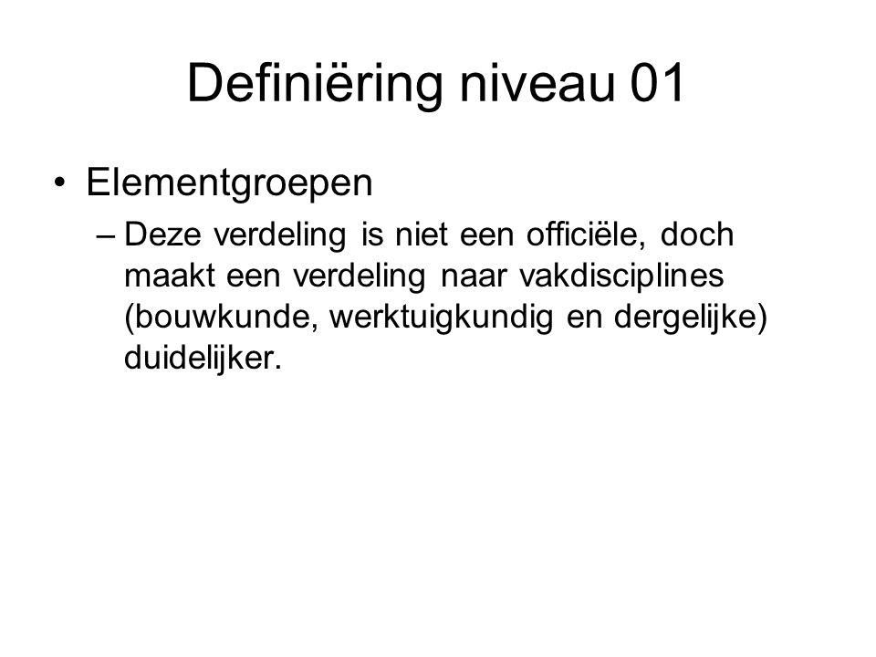 Definiëring niveau 01 Elementgroepen –Deze verdeling is niet een officiële, doch maakt een verdeling naar vakdisciplines (bouwkunde, werktuigkundig en