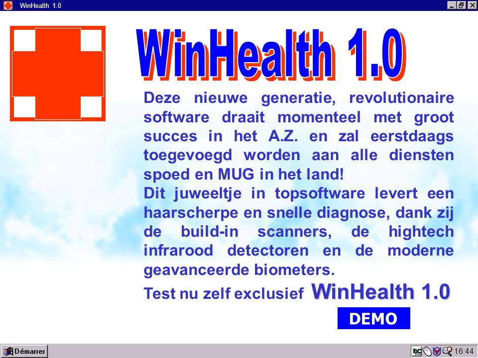 16:45 WinHealth 1.0 Deze nieuwe generatie, revolutionaire software draait momenteel met groot succes in het A.Z. en zal eerstdaags toegevoegd worden a