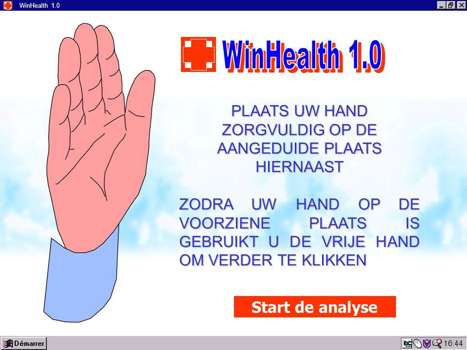 16:45 WinHealth 1.0 PLAATS UW HAND ZORGVULDIG OP DE AANGEDUIDE PLAATS HIERNAAST ZODRA UW HAND OP DE VOORZIENE PLAATS IS GEBRUIKT U DE VRIJE HAND OM VERDER TE KLIKKEN Start de analyse