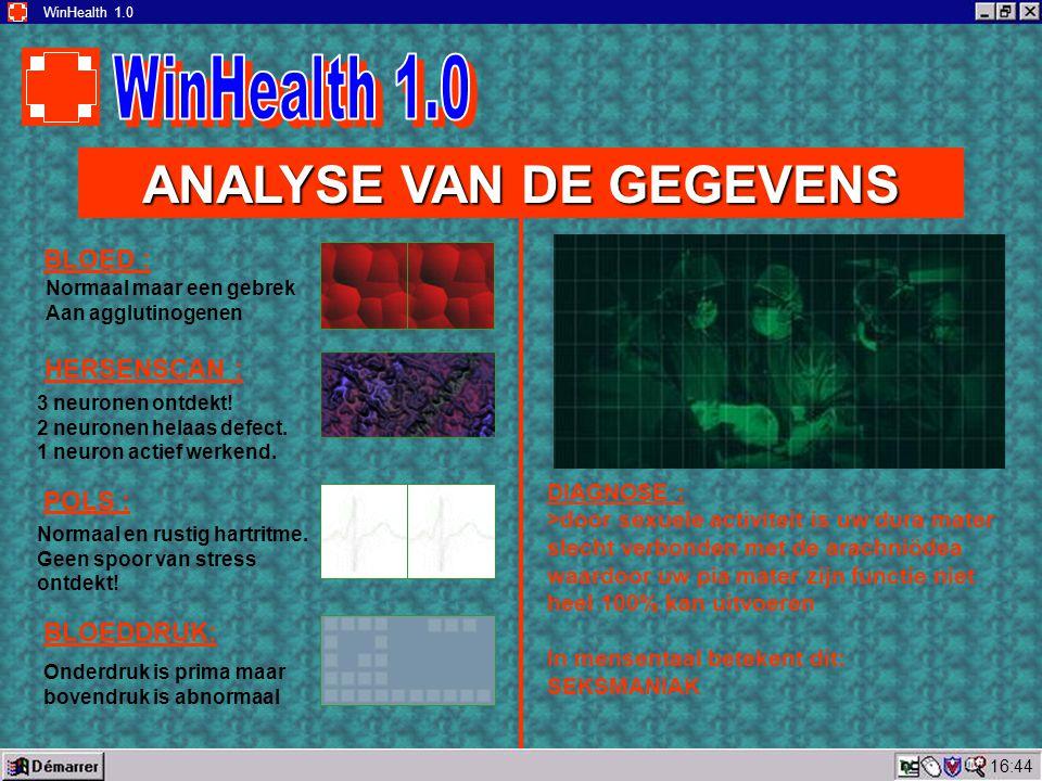 16:45 WinHealth 1.0 ANALYSE VAN DE GEGEVENS BLOED : Normaal maar een gebrek Aan agglutinogenen HERSENSCAN : 3 neuronen ontdekt.