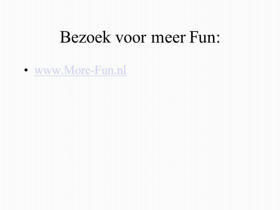 Bezoek voor meer Fun: www.More-Fun.nl