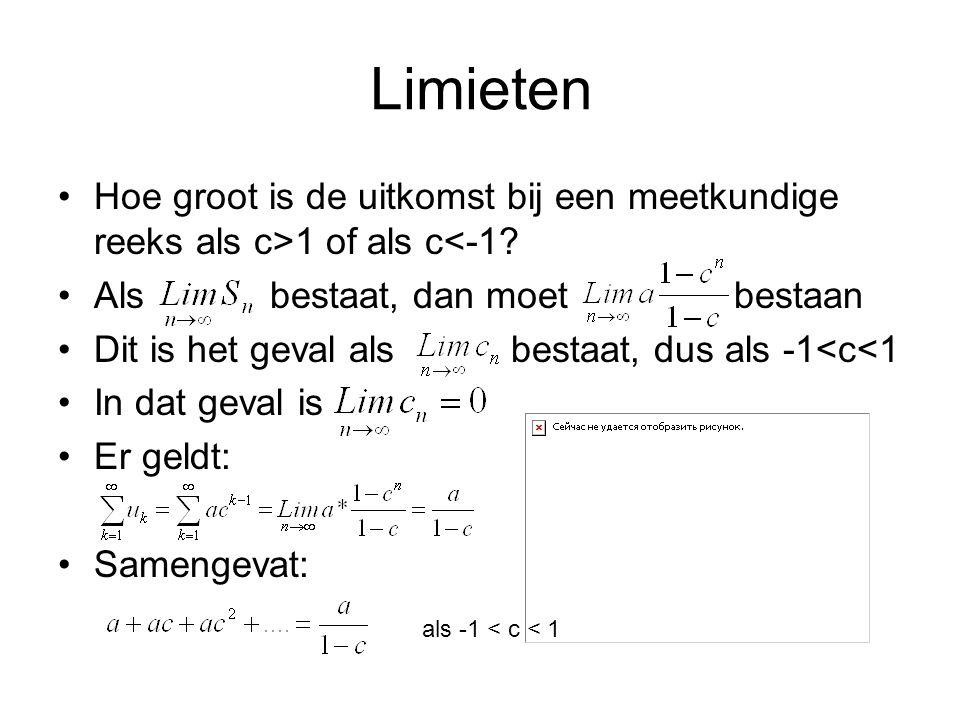 Limieten Hoe groot is de uitkomst bij een meetkundige reeks als c>1 of als c<-1.