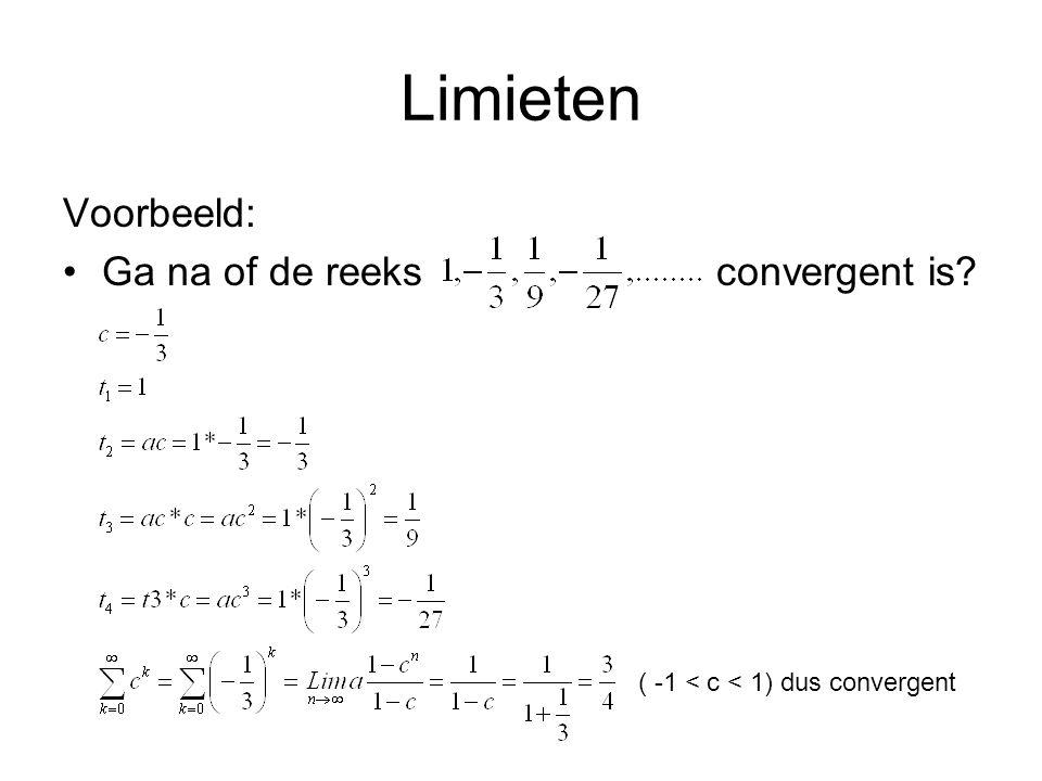 Limieten Voorbeeld: Ga na of de reeks convergent is? ( -1 < c < 1) dus convergent
