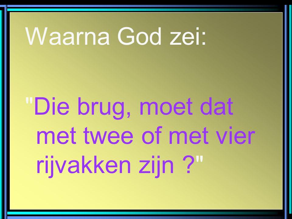 Waarna God zei: