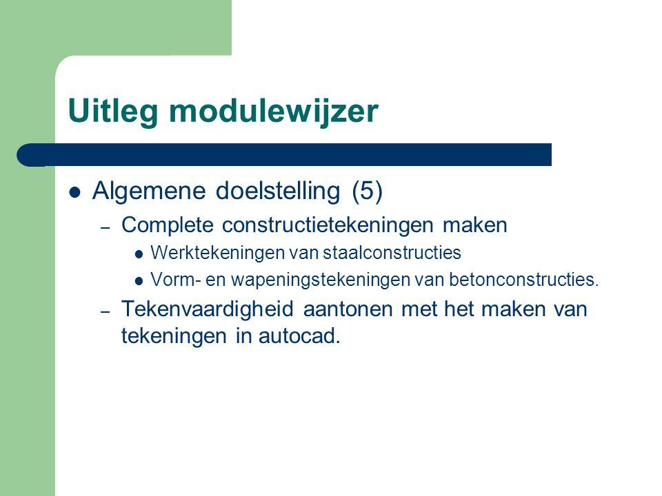 Uitleg modulewijzer Algemene doelstelling (5) – Complete constructietekeningen maken Werktekeningen van staalconstructies Vorm- en wapeningstekeningen