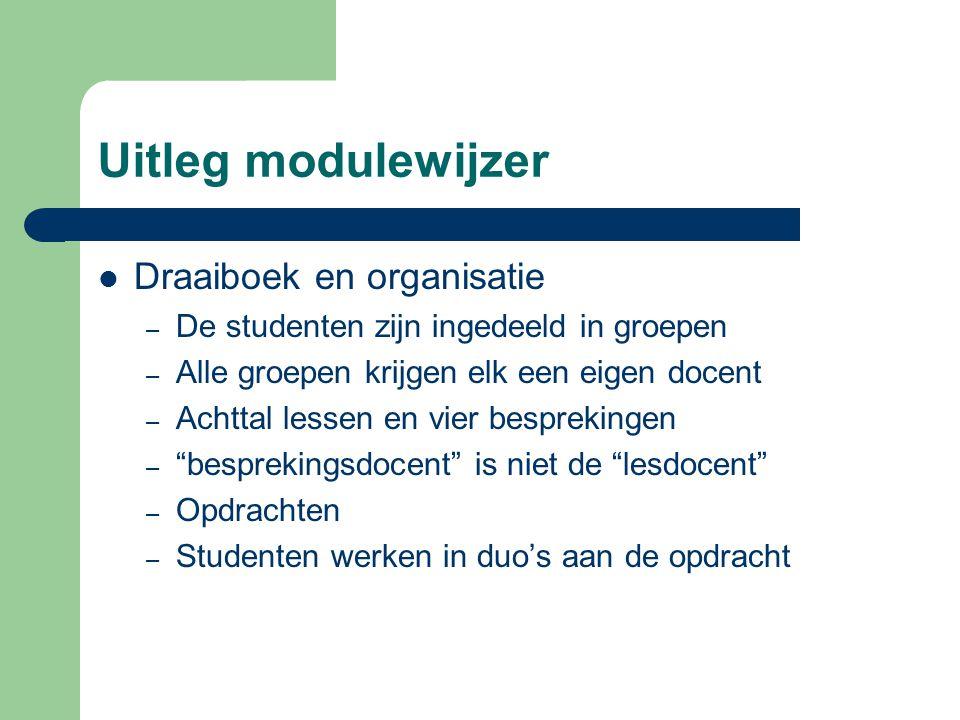 Uitleg modulewijzer Draaiboek en organisatie – De studenten zijn ingedeeld in groepen – Alle groepen krijgen elk een eigen docent – Achttal lessen en