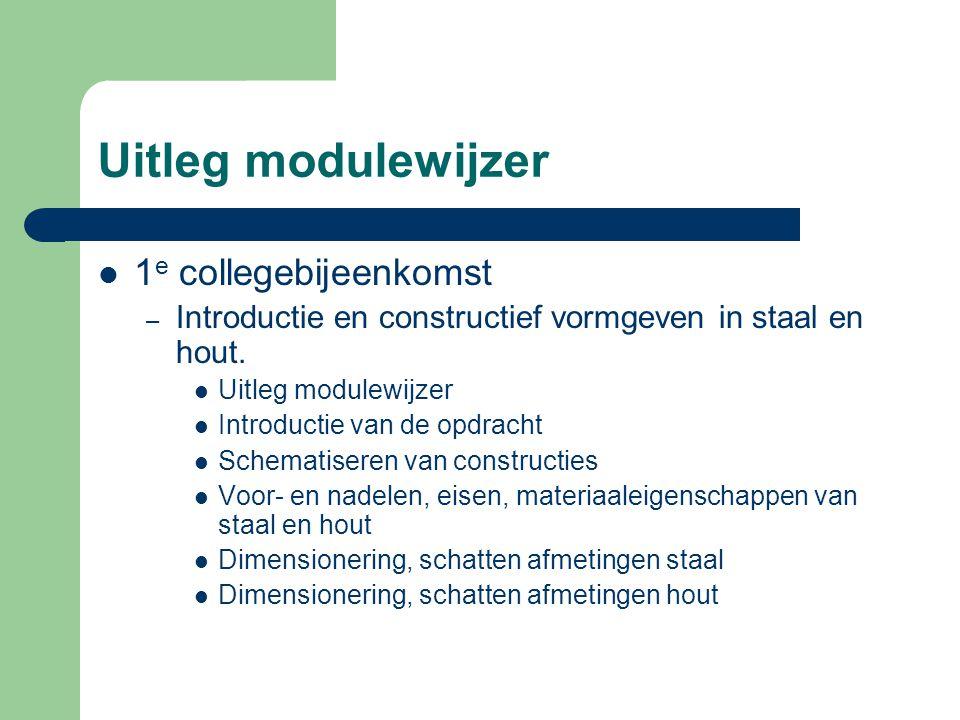 Uitleg modulewijzer 1 e collegebijeenkomst – Introductie en constructief vormgeven in staal en hout. Uitleg modulewijzer Introductie van de opdracht S