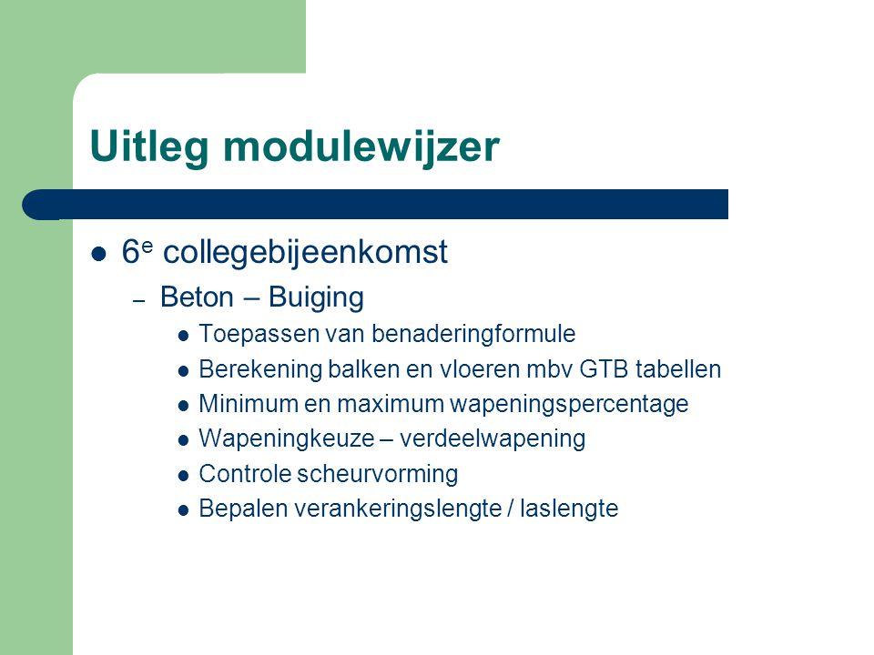 Uitleg modulewijzer 6 e collegebijeenkomst – Beton – Buiging Toepassen van benaderingformule Berekening balken en vloeren mbv GTB tabellen Minimum en