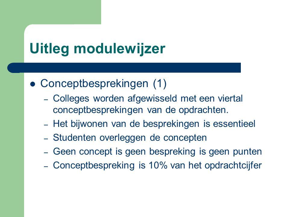 Uitleg modulewijzer Conceptbesprekingen (1) – Colleges worden afgewisseld met een viertal conceptbesprekingen van de opdrachten. – Het bijwonen van de