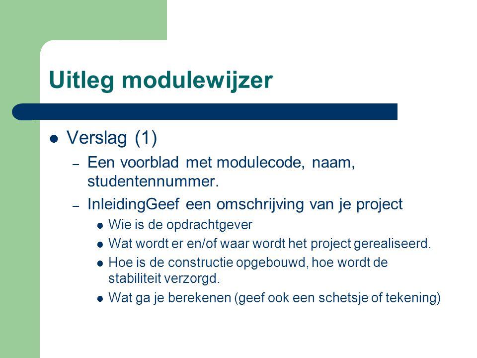 Uitleg modulewijzer Verslag (1) – Een voorblad met modulecode, naam, studentennummer. – InleidingGeef een omschrijving van je project Wie is de opdrac