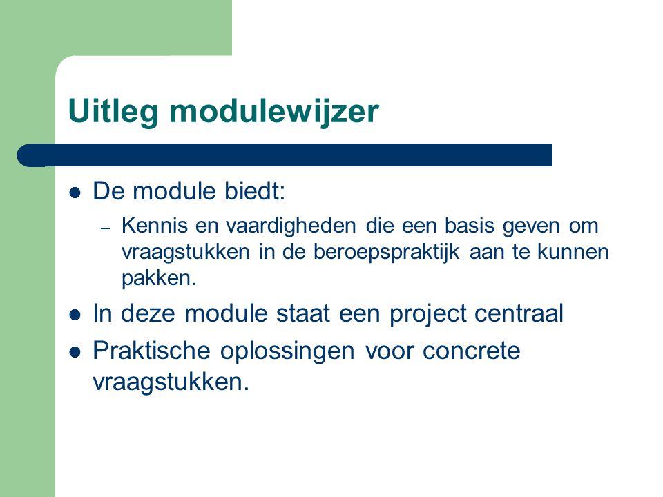 Uitleg modulewijzer De module biedt: – Kennis en vaardigheden die een basis geven om vraagstukken in de beroepspraktijk aan te kunnen pakken. In deze