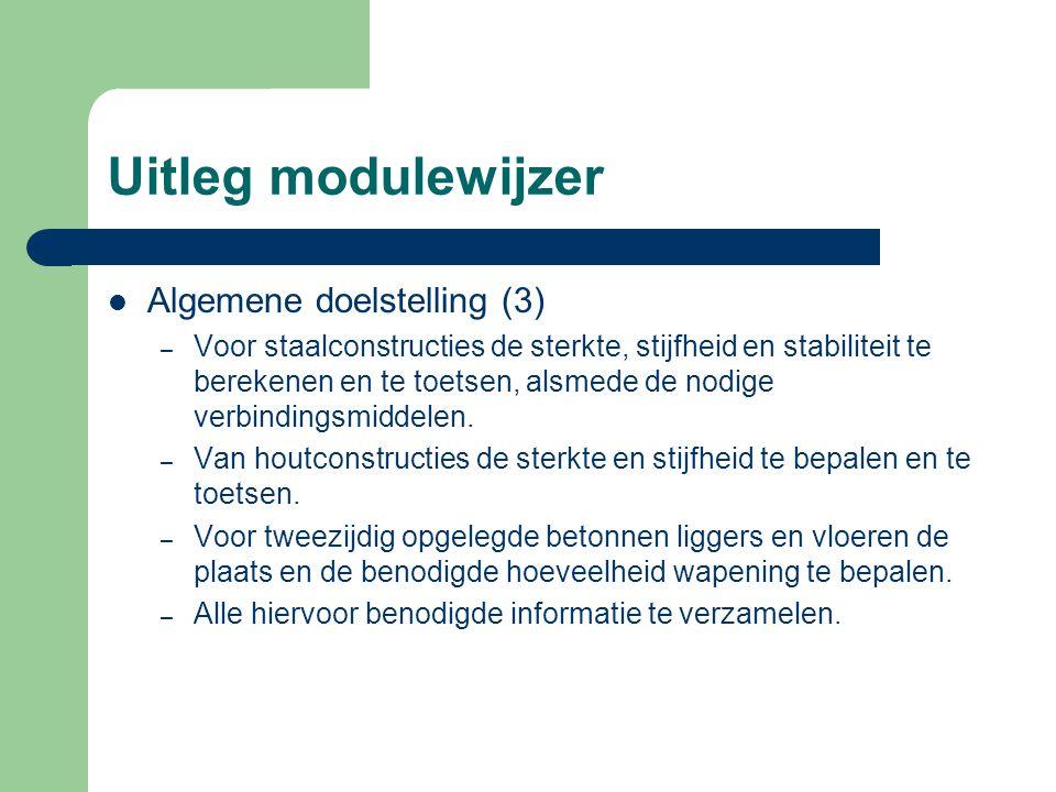 Uitleg modulewijzer Algemene doelstelling (3) – Voor staalconstructies de sterkte, stijfheid en stabiliteit te berekenen en te toetsen, alsmede de nod