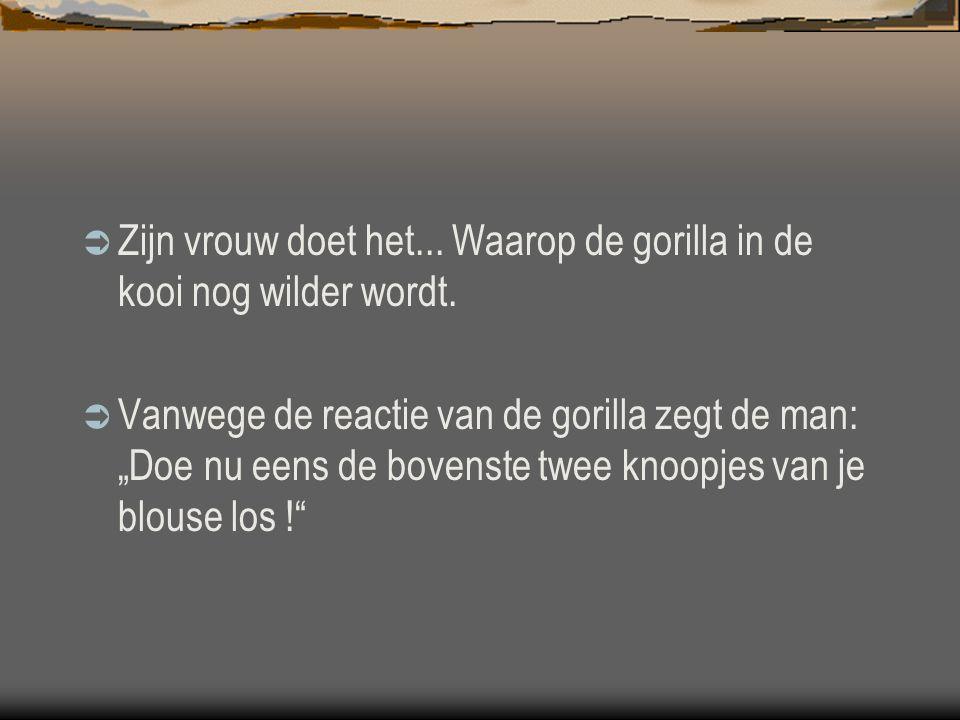 """ Zijn vrouw doet het... Waarop de gorilla in de kooi nog wilder wordt.  Vanwege de reactie van de gorilla zegt de man: """"Doe nu eens de bovenste twee"""