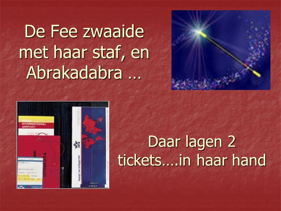 De Fee zwaaide met haar staf, en Abrakadabra … Daar lagen 2 tickets….in haar hand