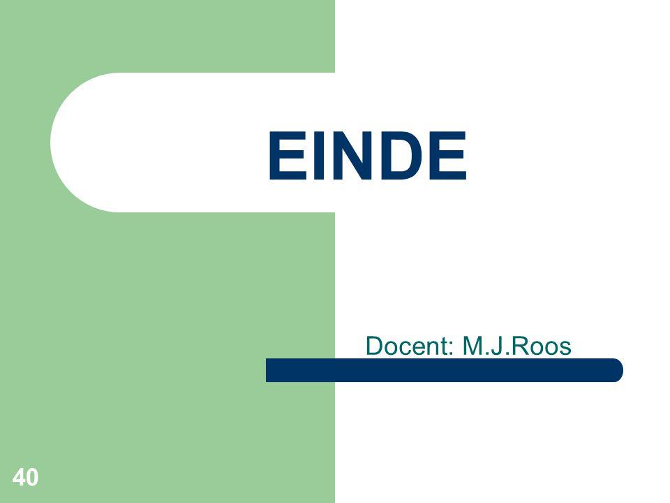 40 EINDE Docent: M.J.Roos