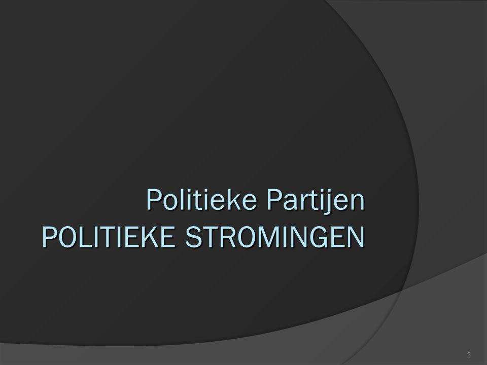 2 Politieke Partijen POLITIEKE STROMINGEN
