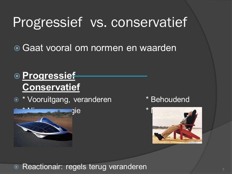 5 Progressief vs. conservatief  Gaat vooral om normen en waarden  Progressief Conservatief  * Vooruitgang, veranderen * Behoudend  * Nieuwe energi