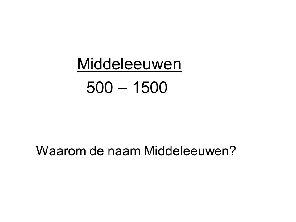 500 – 1500 Waarom de naam Middeleeuwen?