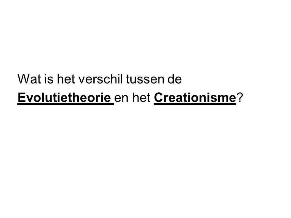 Wat is het verschil tussen de Evolutietheorie en het Creationisme?
