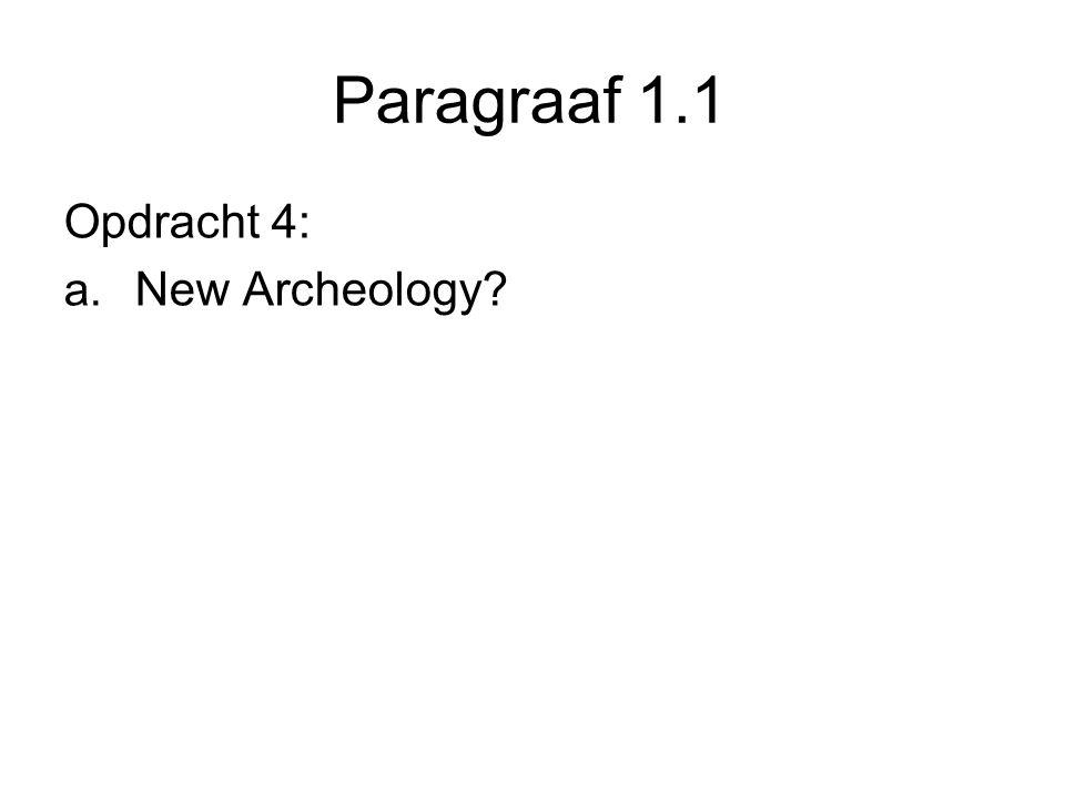 Paragraaf 1.1 Opdracht 4: a. New Archeology?