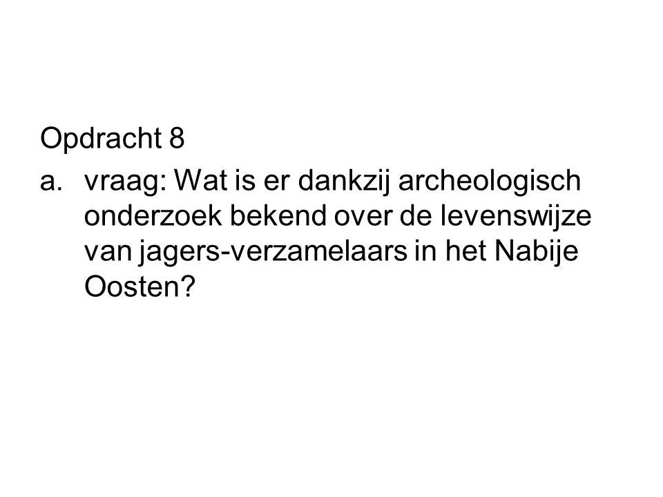 Opdracht 8 a. vraag: Wat is er dankzij archeologisch onderzoek bekend over de levenswijze van jagers-verzamelaars in het Nabije Oosten?