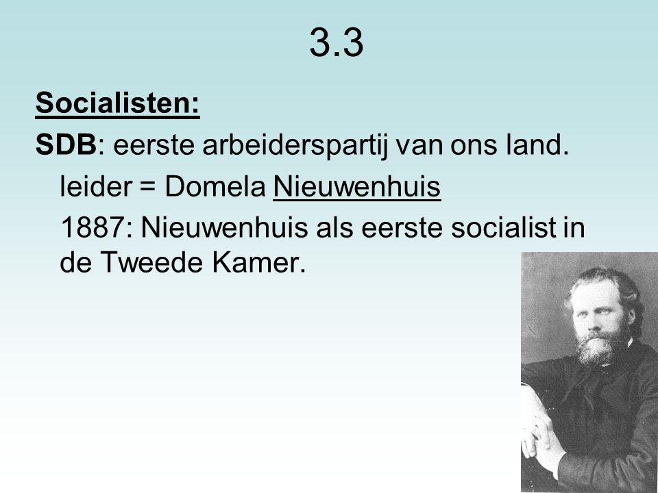 17 3.3 Socialisten: SDB: eerste arbeiderspartij van ons land. leider = Domela Nieuwenhuis 1887: Nieuwenhuis als eerste socialist in de Tweede Kamer.