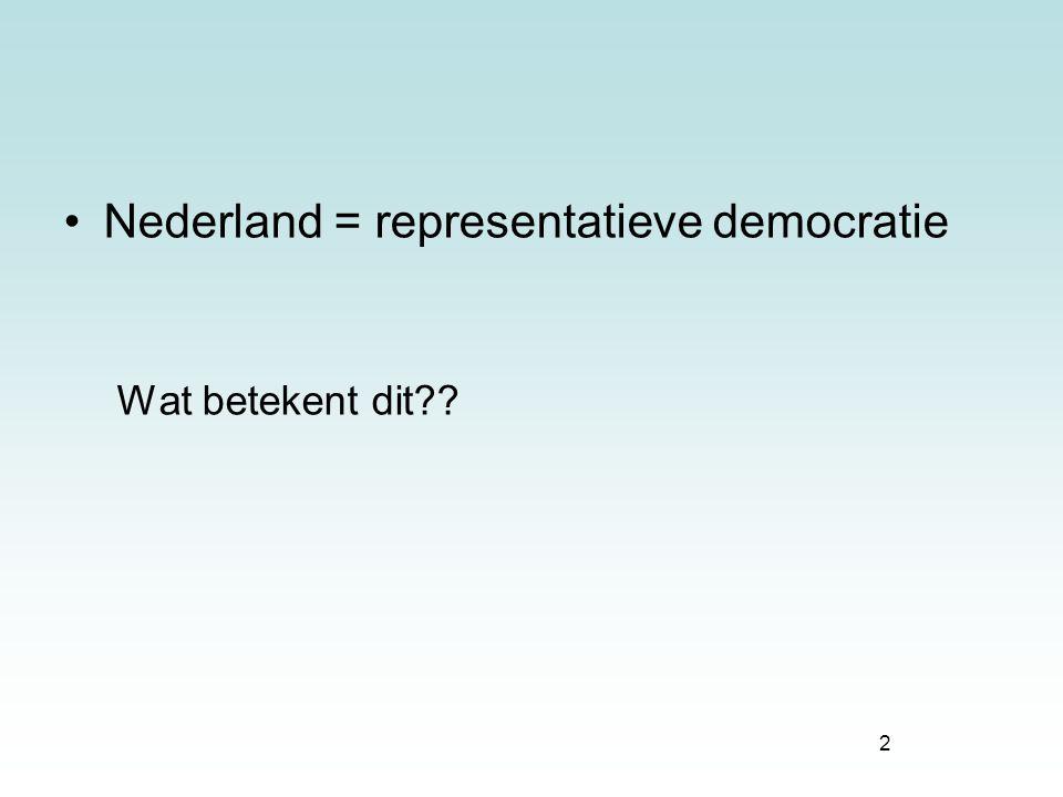 2 Nederland = representatieve democratie Wat betekent dit??