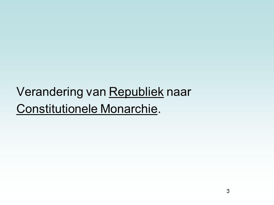 3 Verandering van Republiek naar Constitutionele Monarchie.