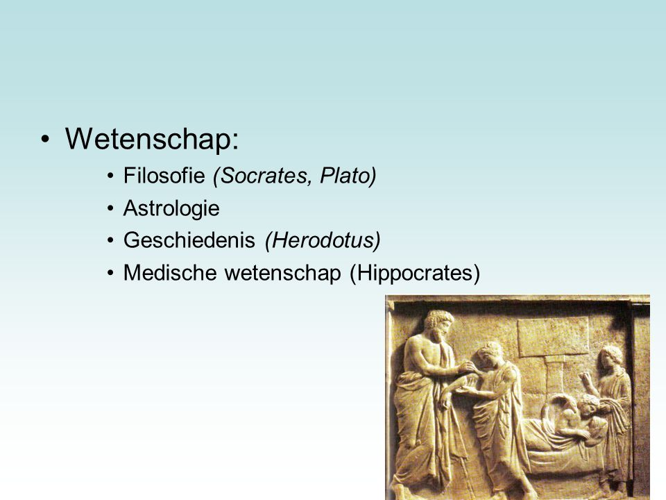 9 Wetenschap: Filosofie (Socrates, Plato) Astrologie Geschiedenis (Herodotus) Medische wetenschap (Hippocrates) 9