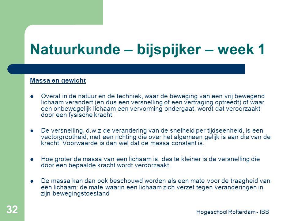Hogeschool Rotterdam - IBB 32 Natuurkunde – bijspijker – week 1 Massa en gewicht Overal in de natuur en de techniek, waar de beweging van een vrij bew