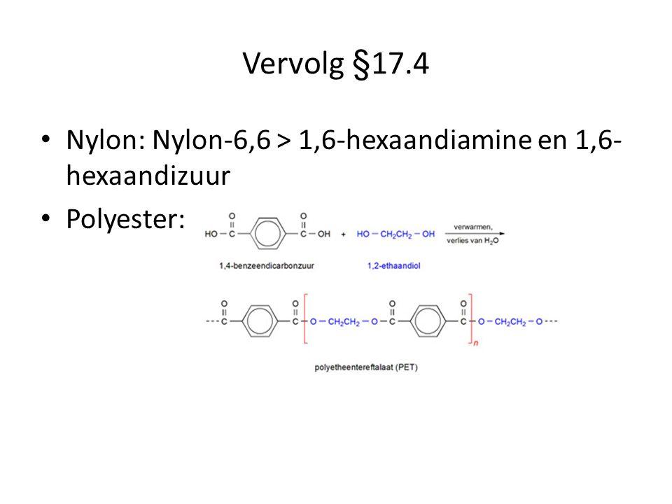 Vervolg §17.4 Nylon: Nylon-6,6 > 1,6-hexaandiamine en 1,6- hexaandizuur Polyester: