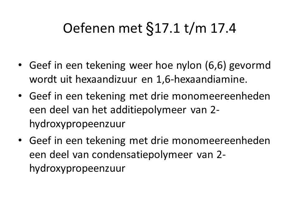 Oefenen met §17.1 t/m 17.4 Geef in een tekening weer hoe nylon (6,6) gevormd wordt uit hexaandizuur en 1,6-hexaandiamine. Geef in een tekening met dri