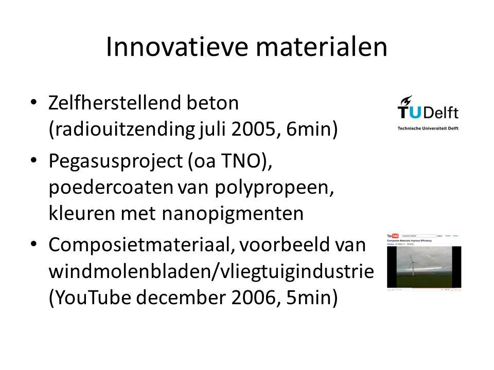 Innovatieve materialen Zelfherstellend beton (radiouitzending juli 2005, 6min) Pegasusproject (oa TNO), poedercoaten van polypropeen, kleuren met nano