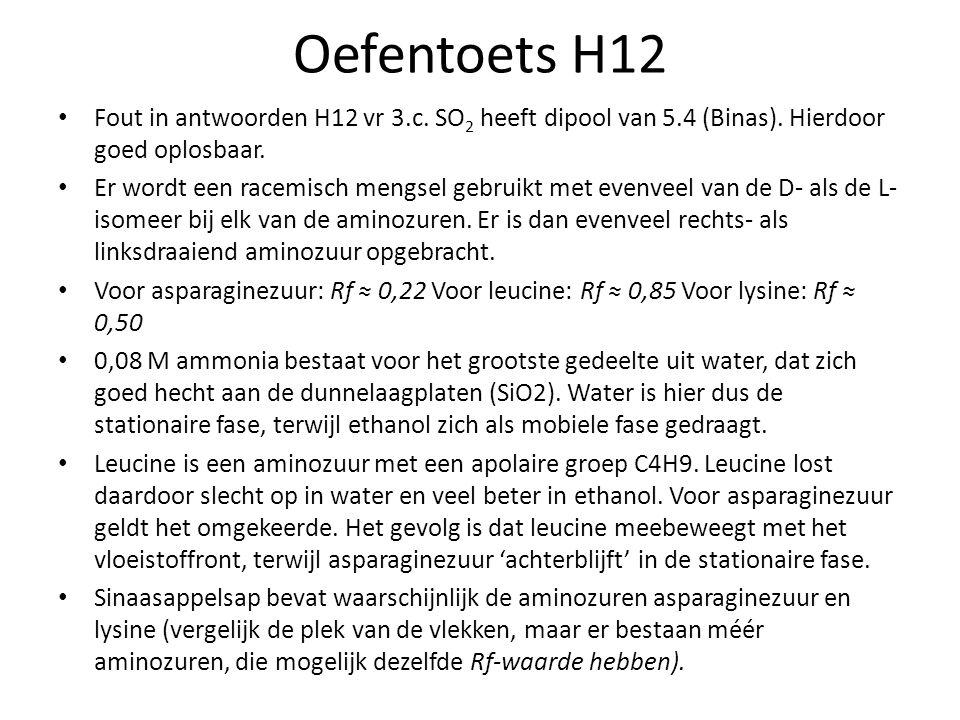 Oefentoets H12 Fout in antwoorden H12 vr 3.c. SO 2 heeft dipool van 5.4 (Binas). Hierdoor goed oplosbaar. Er wordt een racemisch mengsel gebruikt met