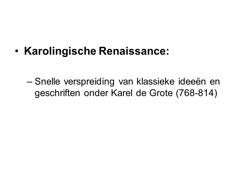 Karolingische Renaissance: –Snelle verspreiding van klassieke ideeën en geschriften onder Karel de Grote (768-814)