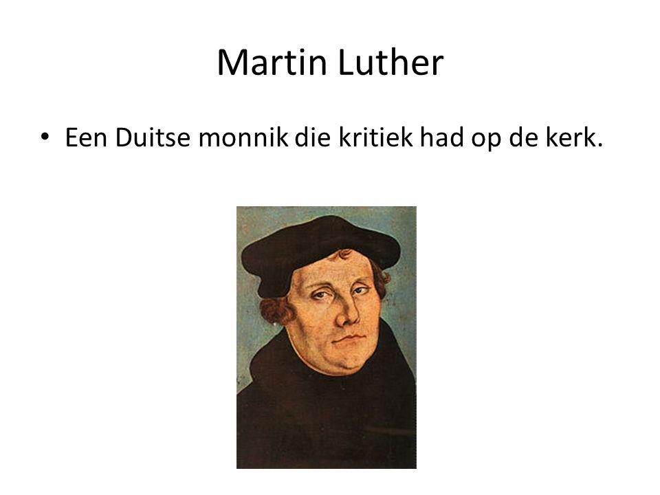 Martin Luther Een Duitse monnik die kritiek had op de kerk.