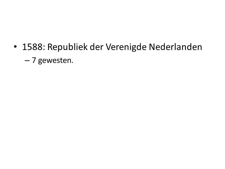 1588: Republiek der Verenigde Nederlanden – 7 gewesten.