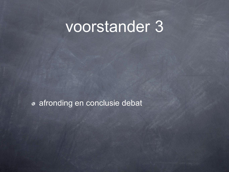 voorstander 3 afronding en conclusie debat