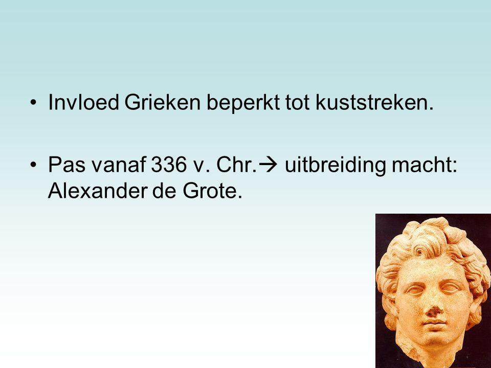 Invloed Grieken beperkt tot kuststreken. Pas vanaf 336 v. Chr.  uitbreiding macht: Alexander de Grote.