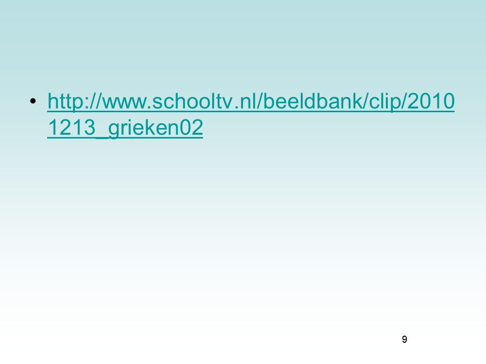 9 http://www.schooltv.nl/beeldbank/clip/2010 1213_grieken02http://www.schooltv.nl/beeldbank/clip/2010 1213_grieken02 9