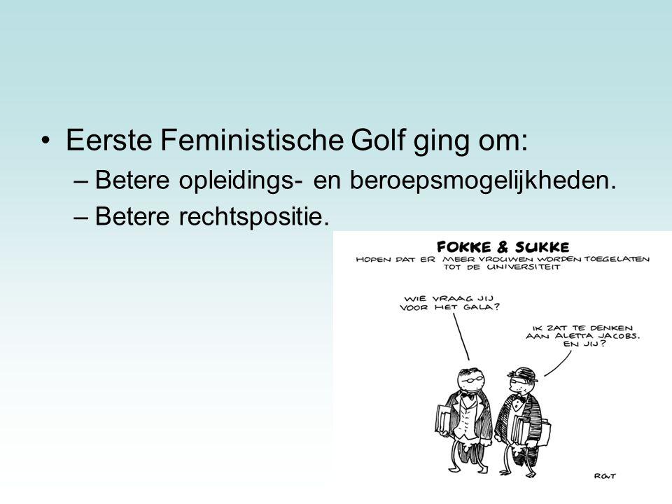 24 Eerste Feministische Golf ging om: –Betere opleidings- en beroepsmogelijkheden. –Betere rechtspositie.