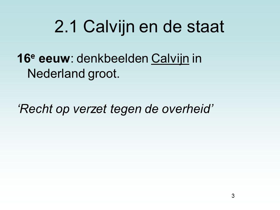 3 2.1 Calvijn en de staat 16 e eeuw: denkbeelden Calvijn in Nederland groot. 'Recht op verzet tegen de overheid'