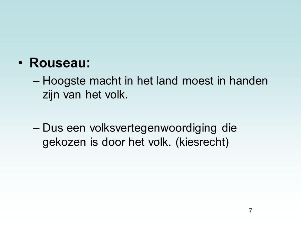 7 Rouseau: –Hoogste macht in het land moest in handen zijn van het volk. –Dus een volksvertegenwoordiging die gekozen is door het volk. (kiesrecht)